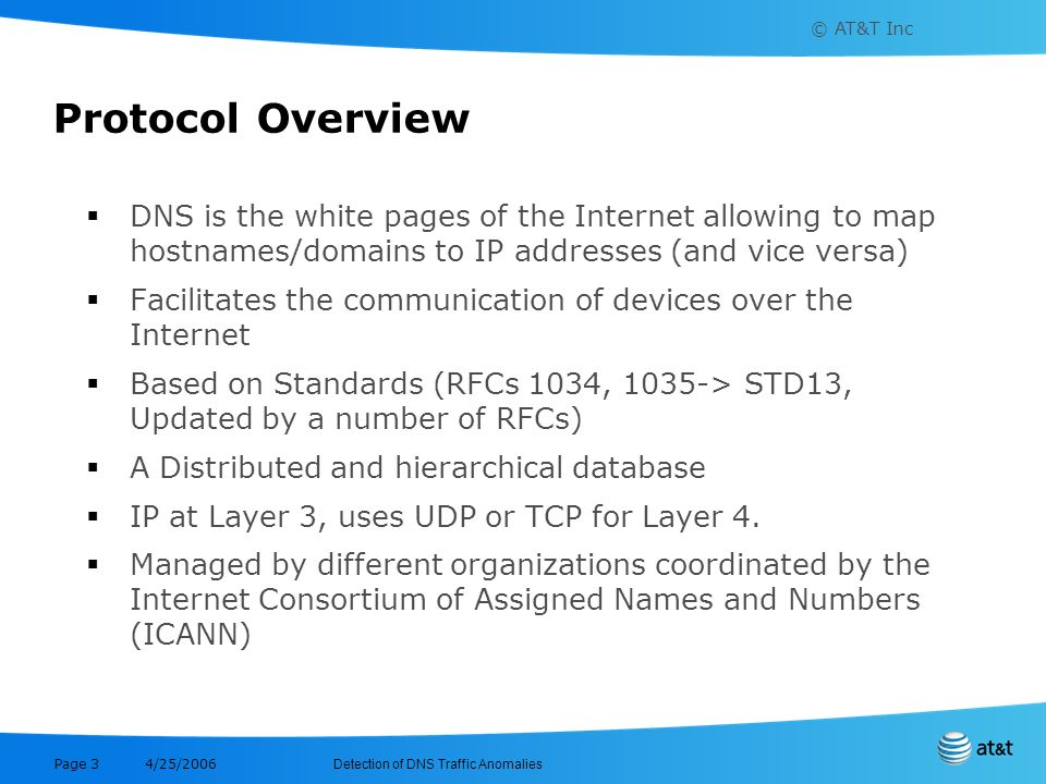 Protocol Overview DNS is the white pages of the Internet allowing to map hostnames/domains to IP addresses (and vice versa)