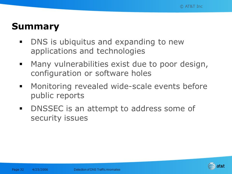 Summary DNS is ubiquitus and expanding to new applications and technologies.