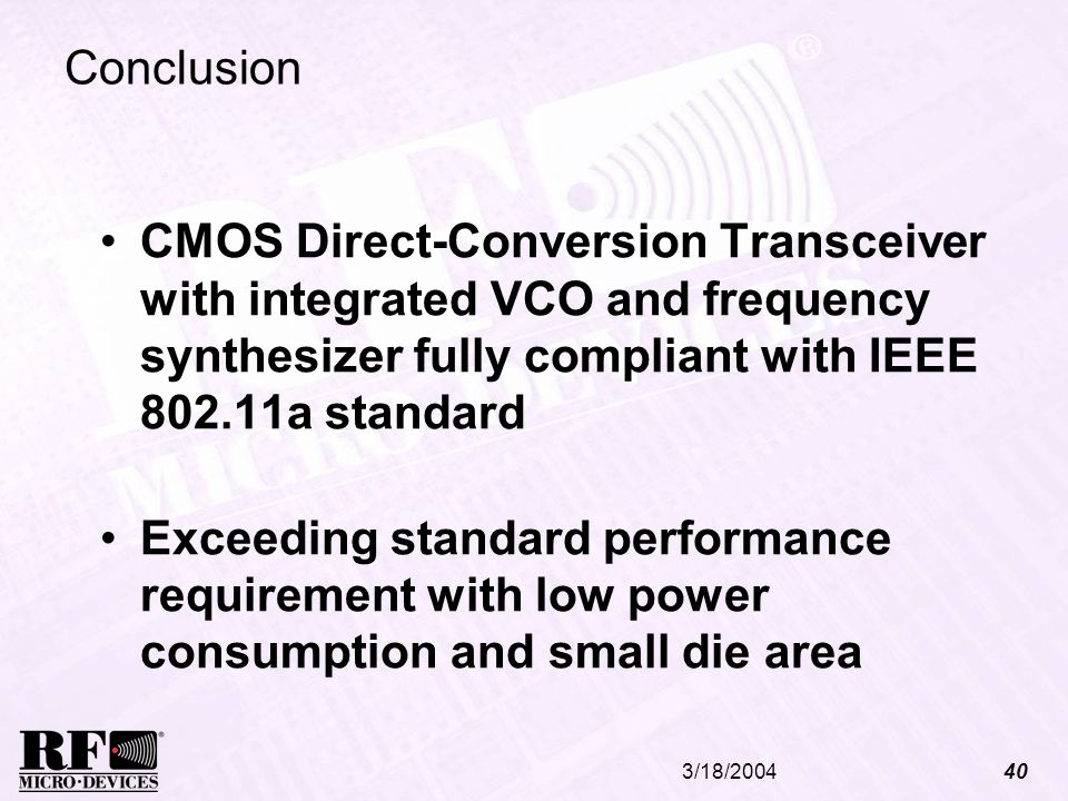 Conclusion CMOS Direct-Conversion Transceiver with integrated VCO and frequency synthesizer fully compliant with IEEE 802.11a standard.