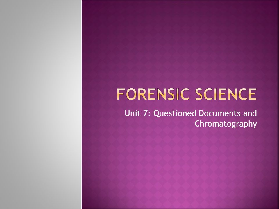 Unit 7 questioned documents and chromatography ppt for Questioned documents forensic science