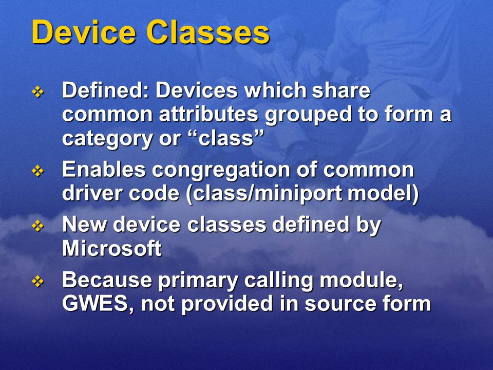 Device ClassesDefined: Devices which share common attributes grouped to form a category or class