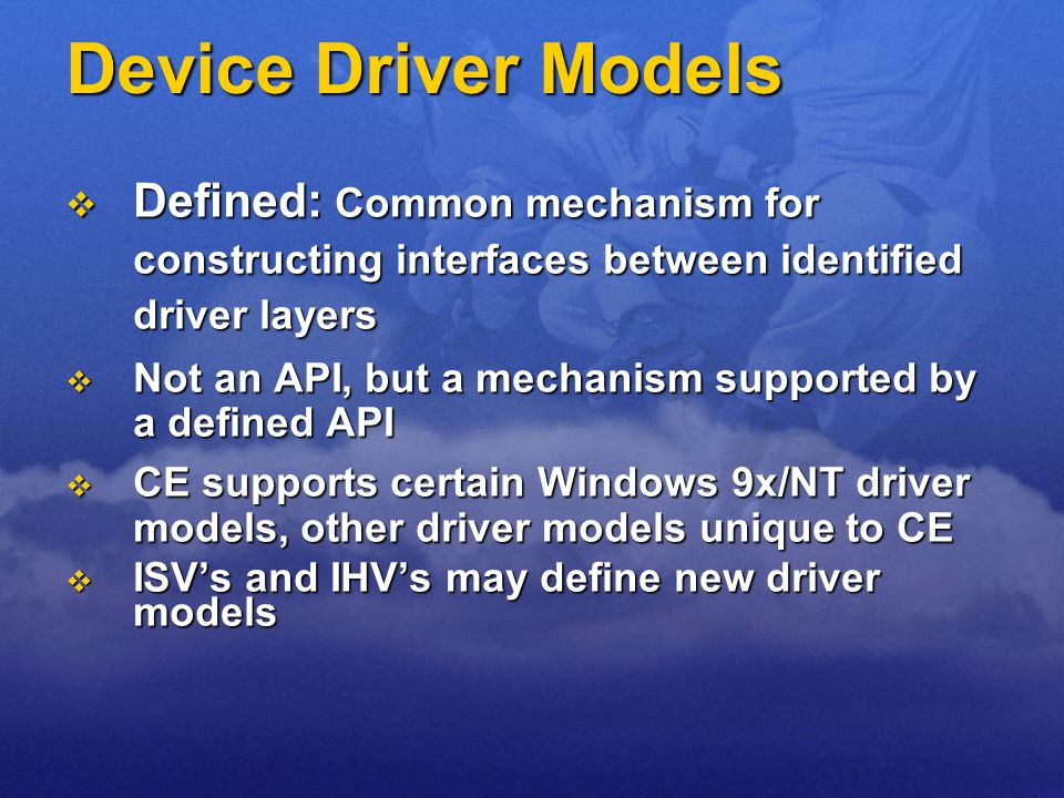 Device Driver ModelsDefined: Common mechanism for constructing interfaces between identified driver layers.