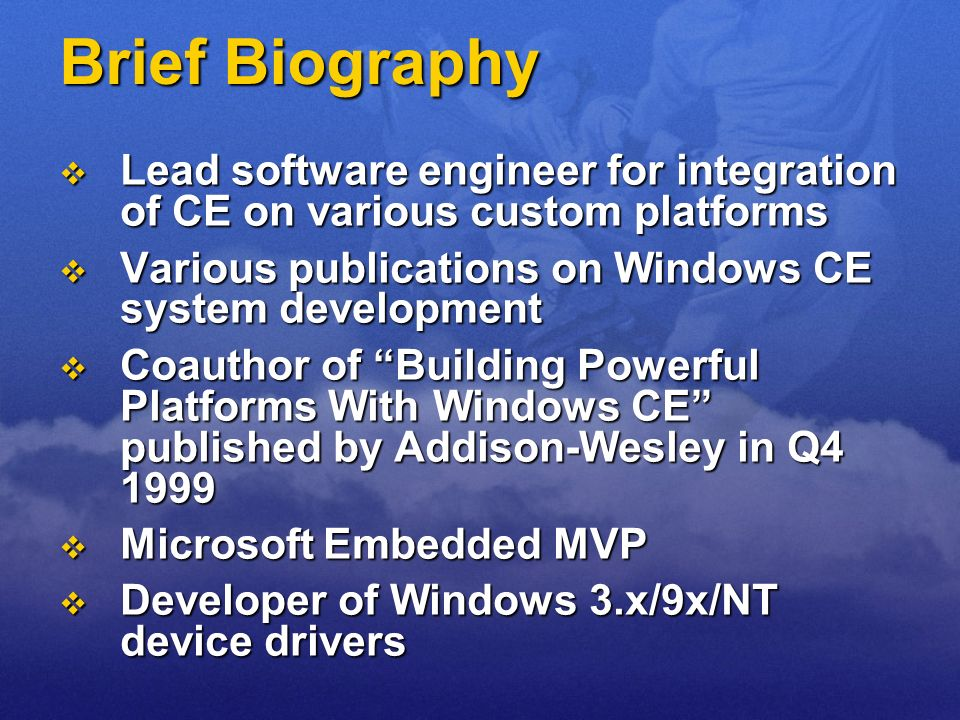 Brief BiographyLead software engineer for integration of CE on various custom platforms. Various publications on Windows CE system development.