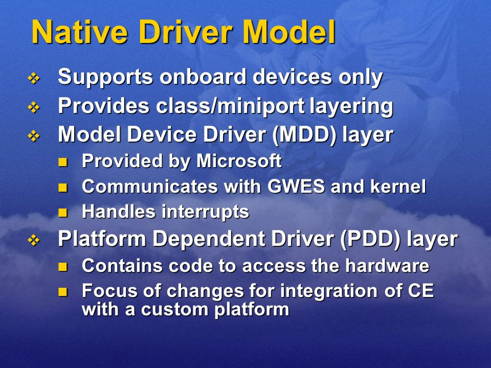 Native Driver Model Supports onboard devices only