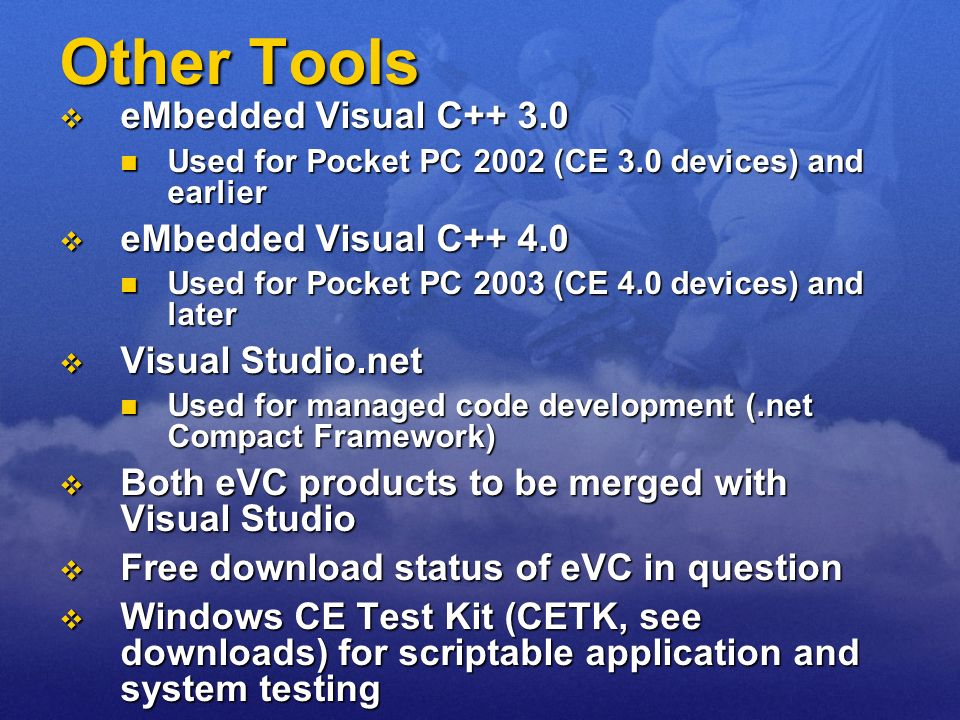Other Tools eMbedded Visual C++ 3.0 eMbedded Visual C++ 4.0