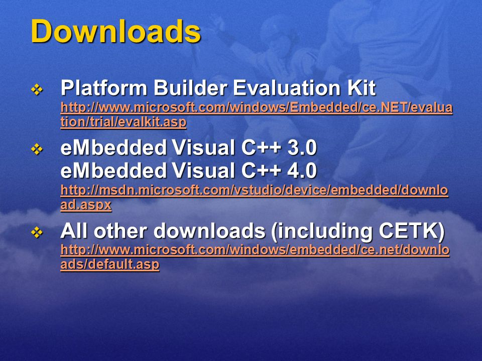 DownloadsPlatform Builder Evaluation Kit http://www.microsoft.com/windows/Embedded/ce.NET/evaluation/trial/evalkit.asp.