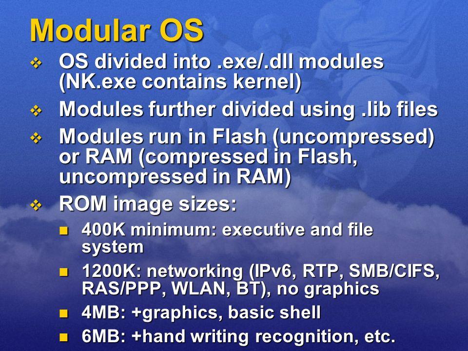 Modular OS OS divided into .exe/.dll modules (NK.exe contains kernel)