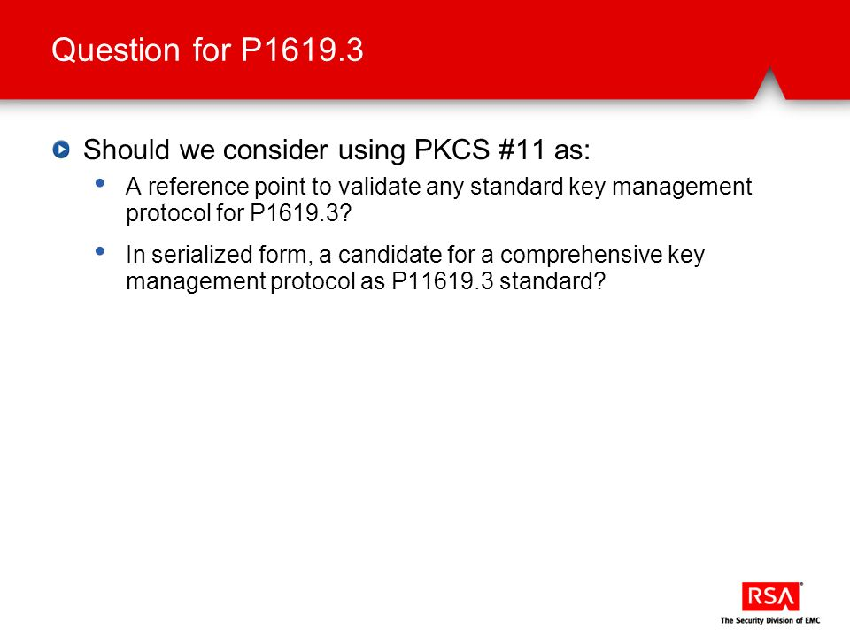 Question for P1619.3 Should we consider using PKCS #11 as: