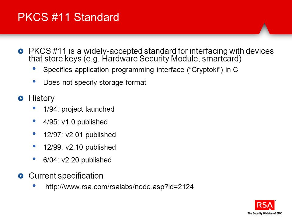 PKCS #11 Standard PKCS #11 is a widely-accepted standard for interfacing with devices that store keys (e.g. Hardware Security Module, smartcard)