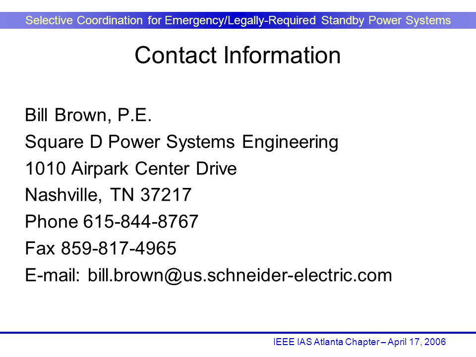 Contact Information Bill Brown, P.E. Square D Power Systems Engineering. 1010 Airpark Center Drive.