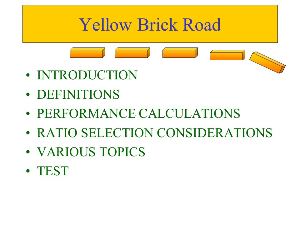 Yellow Brick Road INTRODUCTION DEFINITIONS PERFORMANCE CALCULATIONS