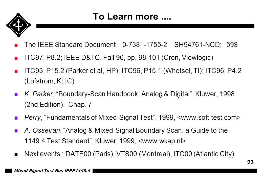 To Learn more .... The IEEE Standard Document 0-7381-1755-2 SH94761-NCD; 59$ ITC97, P8.2; IEEE D&TC, Fall 96, pp. 98-101 (Cron, Viewlogic)