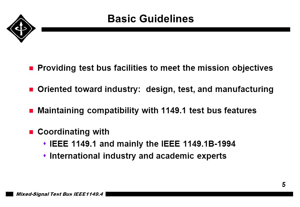 Basic Guidelines Providing test bus facilities to meet the mission objectives. Oriented toward industry: design, test, and manufacturing.