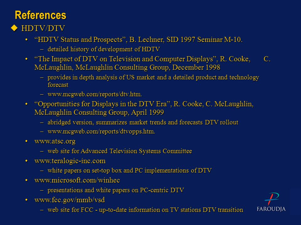 References HDTV/DTV. HDTV Status and Prospects , B. Lechner, SID 1997 Seminar M-10. detailed history of development of HDTV.