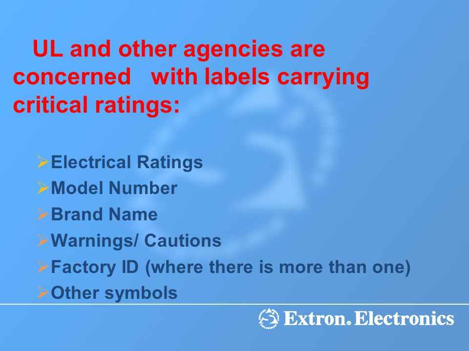UL and other agencies are concerned with labels carrying critical ratings: