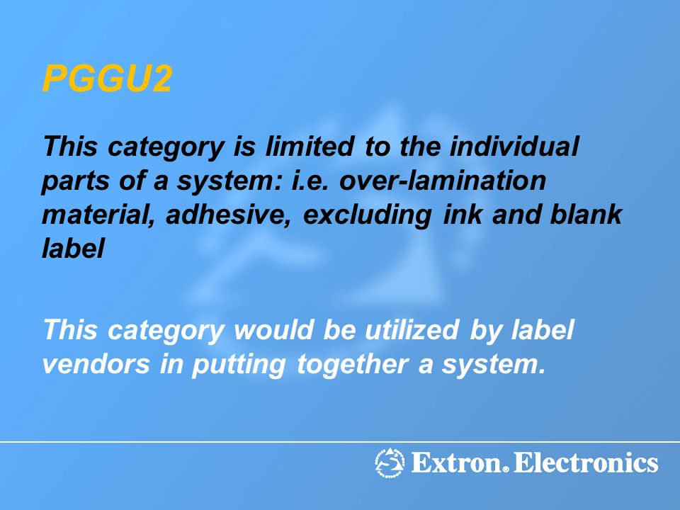 PGGU2 This category is limited to the individual parts of a system: i.e. over-lamination material, adhesive, excluding ink and blank label.