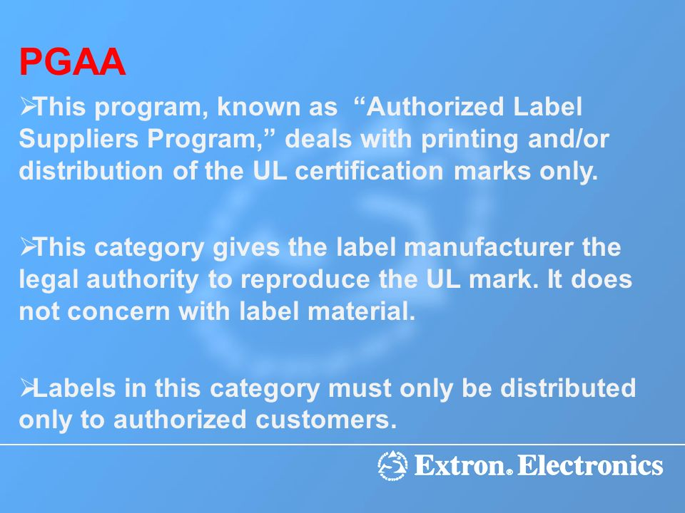 PGAA This program, known as Authorized Label Suppliers Program, deals with printing and/or distribution of the UL certification marks only.