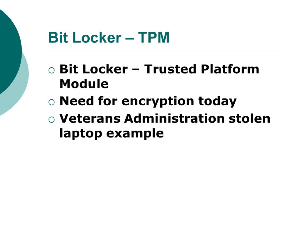 Bit Locker – TPM Bit Locker – Trusted Platform Module