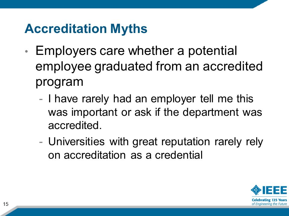 Accreditation Myths Employers care whether a potential employee graduated from an accredited program.