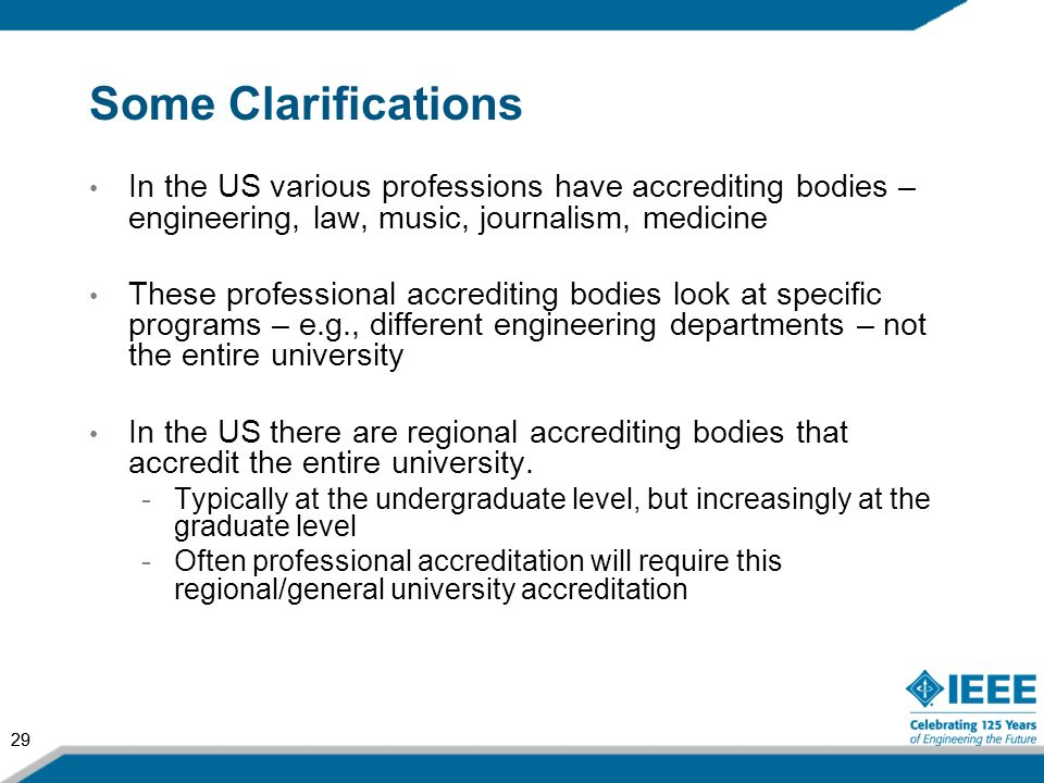Some Clarifications In the US various professions have accrediting bodies – engineering, law, music, journalism, medicine.