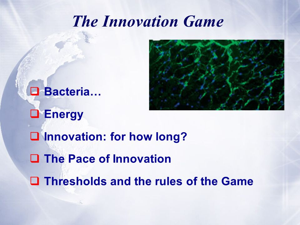 The Innovation Game Bacteria… Energy Innovation: for how long