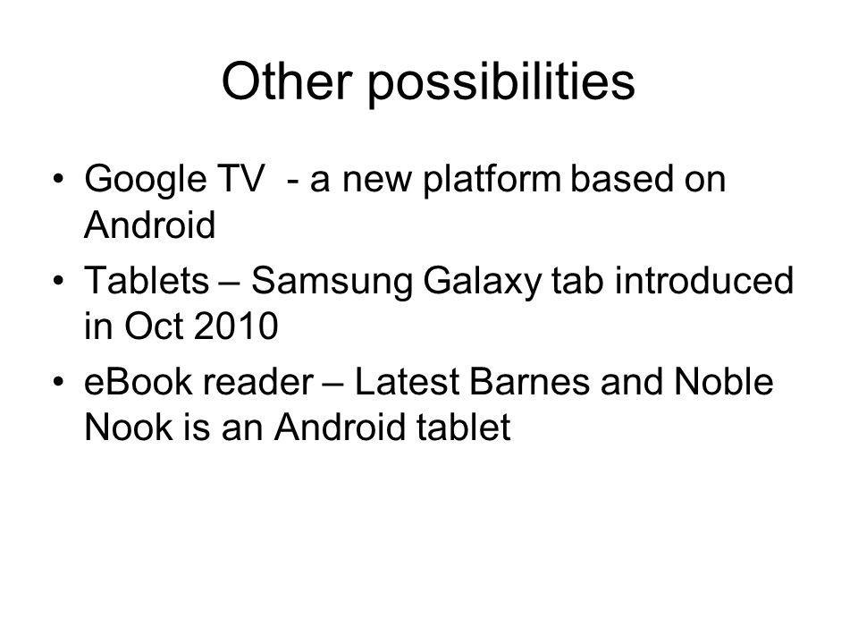 Other possibilities Google TV - a new platform based on Android