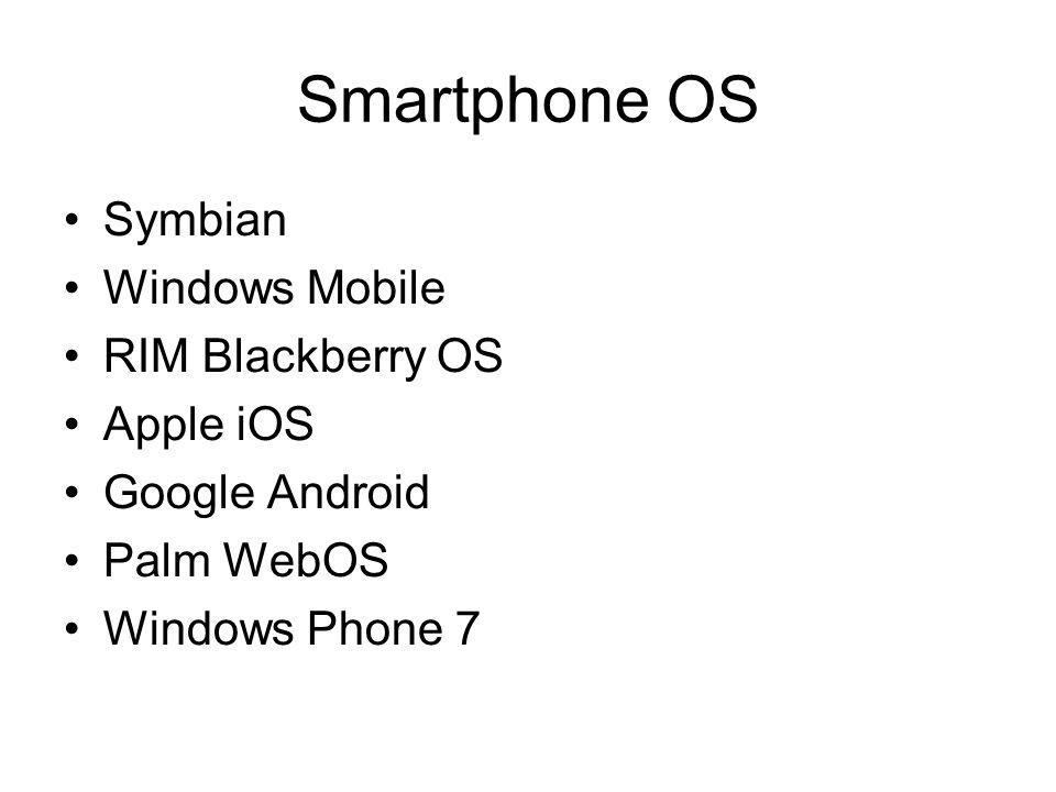 Smartphone OS Symbian Windows Mobile RIM Blackberry OS Apple iOS