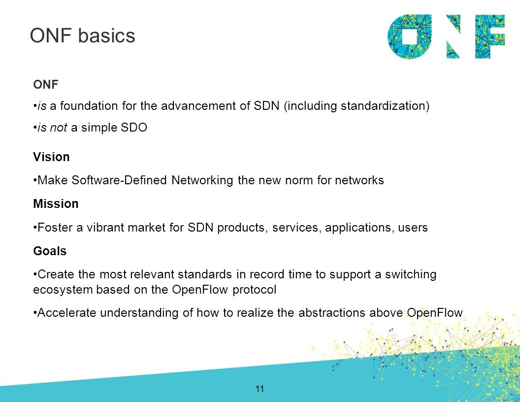 ONF basics ONF. is a foundation for the advancement of SDN (including standardization) is not a simple SDO.