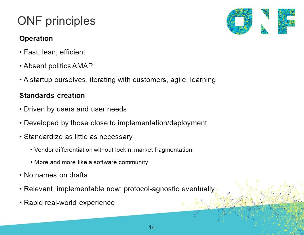 ONF principles Operation Fast, lean, efficient Absent politics AMAP