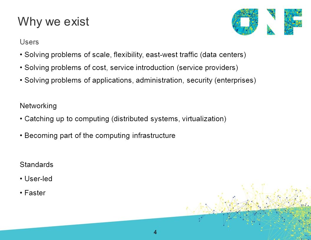 Why we exist Users. Solving problems of scale, flexibility, east-west traffic (data centers)