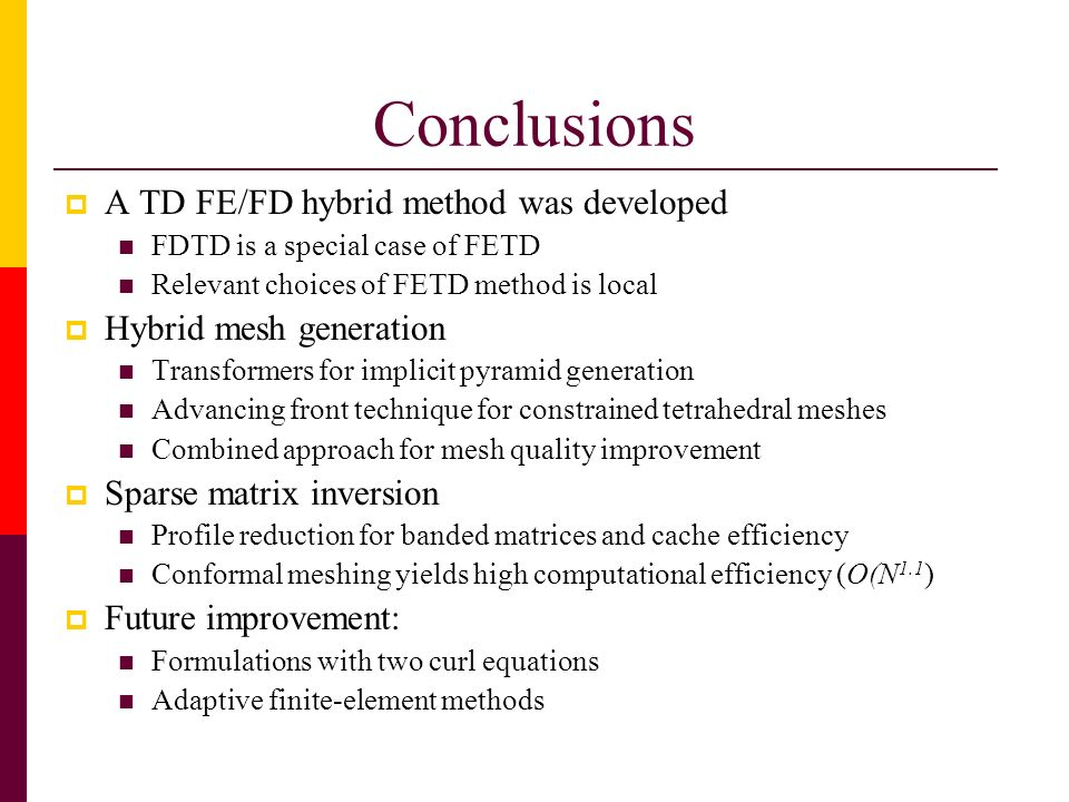 Conclusions A TD FE/FD hybrid method was developed