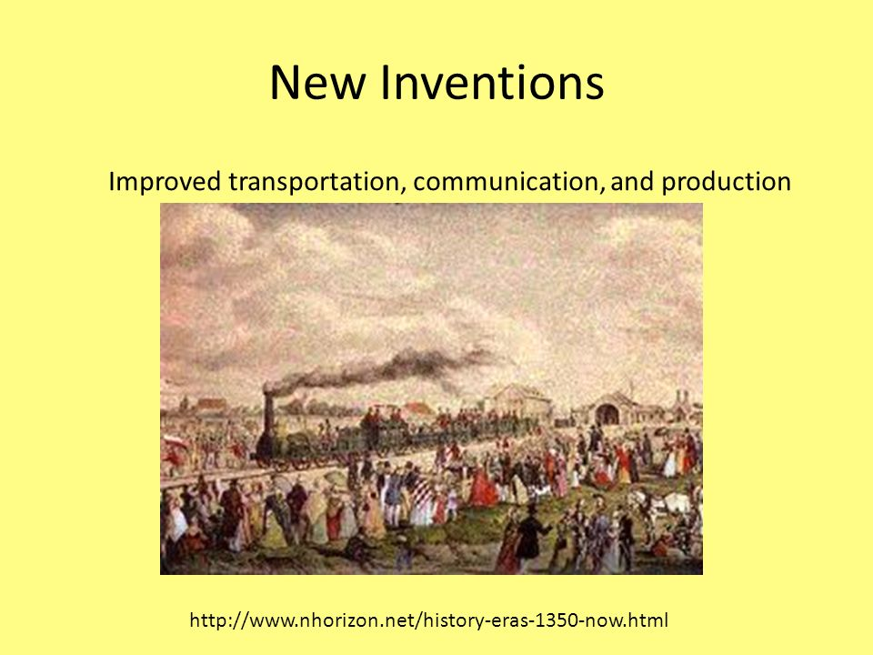 New Inventions Improved transportation, communication, and production