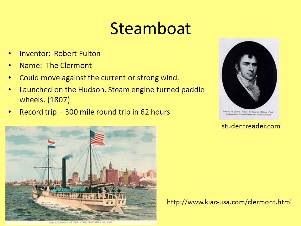 Steamboat Inventor: Robert Fulton Name: The Clermont