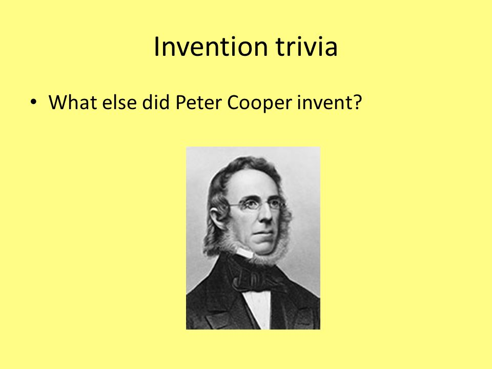 Invention trivia What else did Peter Cooper invent