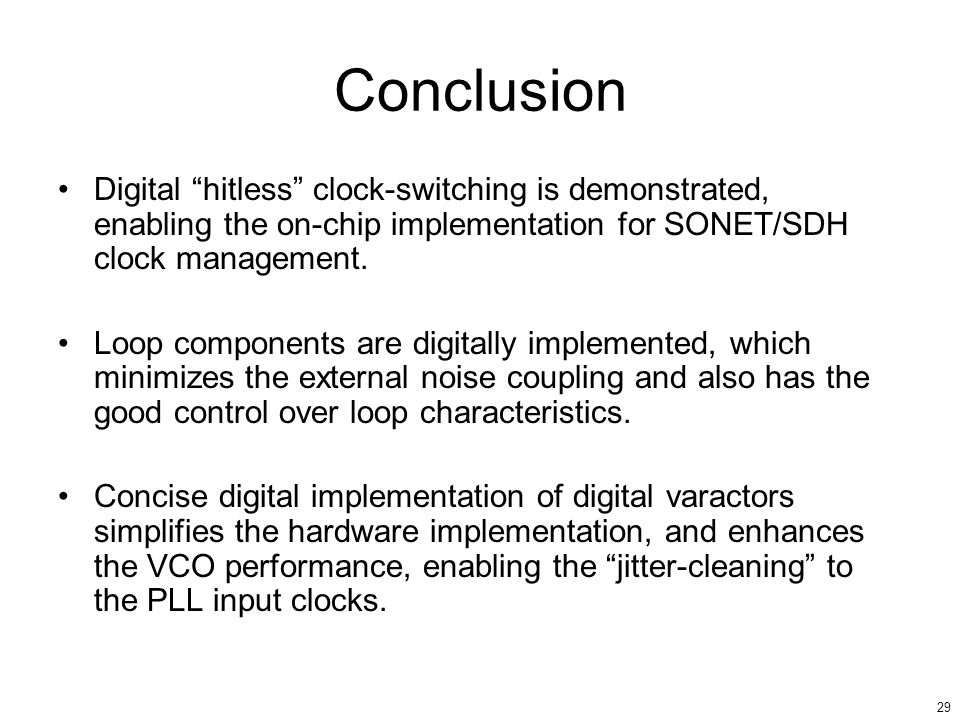 Conclusion Digital hitless clock-switching is demonstrated, enabling the on-chip implementation for SONET/SDH clock management.