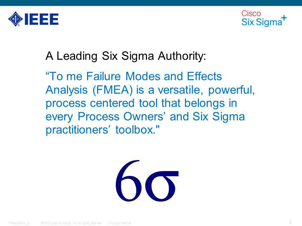A Leading Six Sigma Authority: To me Failure Modes and Effects Analysis (FMEA) is a versatile, powerful, process centered tool that belongs in every Process Owners' and Six Sigma practitioners' toolbox.