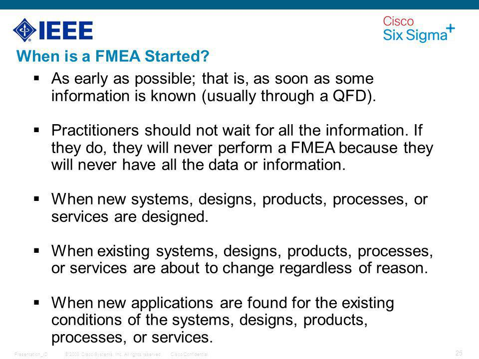 When is a FMEA Started As early as possible; that is, as soon as some information is known (usually through a QFD).
