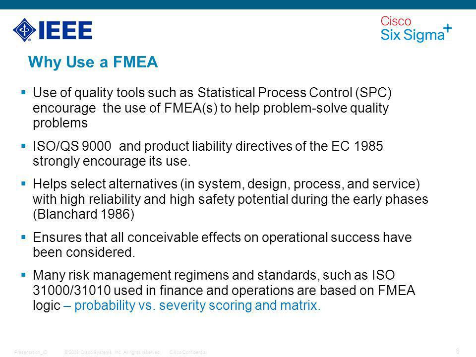 Why Use a FMEA Use of quality tools such as Statistical Process Control (SPC) encourage the use of FMEA(s) to help problem-solve quality problems.