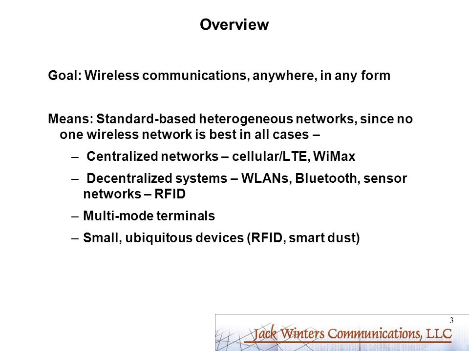 Overview Goal: Wireless communications, anywhere, in any form