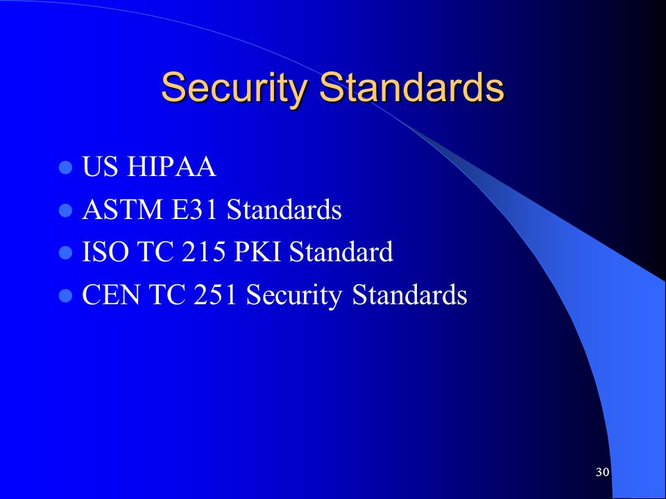 Security Standards US HIPAA ASTM E31 Standards ISO TC 215 PKI Standard