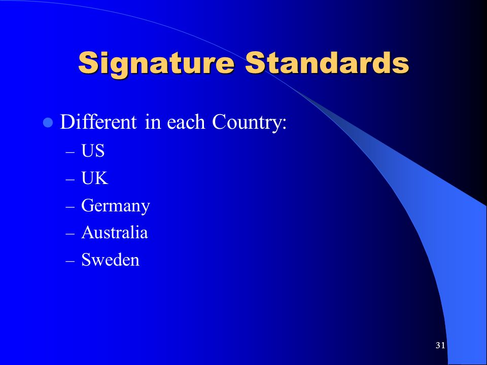 Signature Standards Different in each Country: US UK Germany Australia