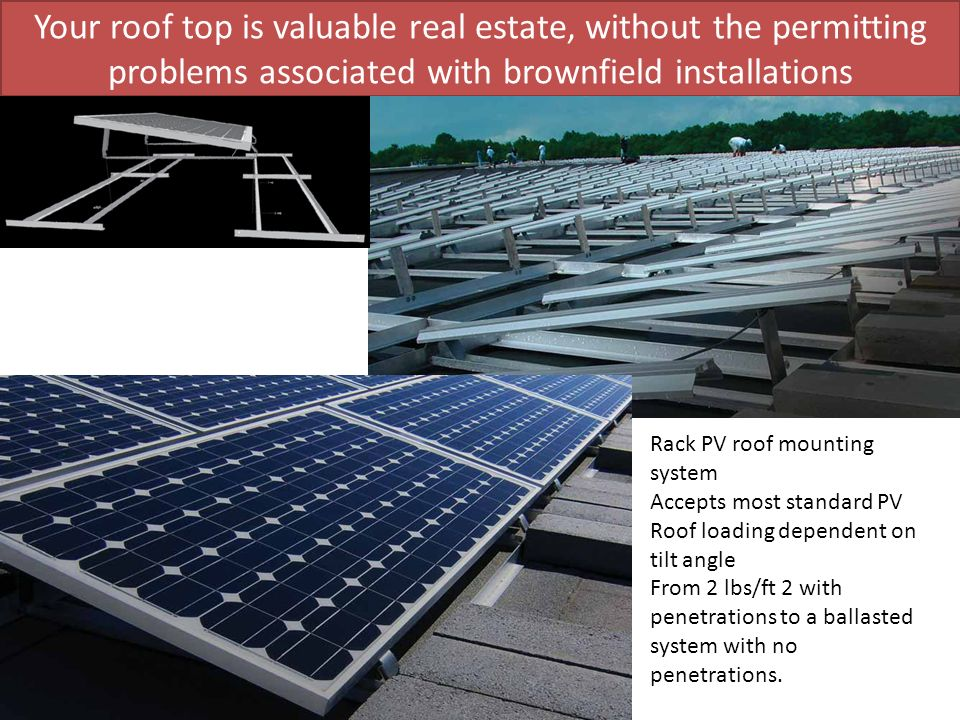 Your roof top is valuable real estate, without the permitting problems associated with brownfield installations