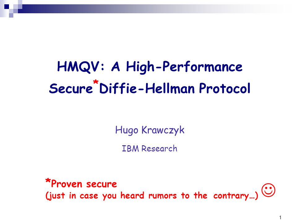 HMQV: A High-Performance Secure*Diffie-Hellman Protocol