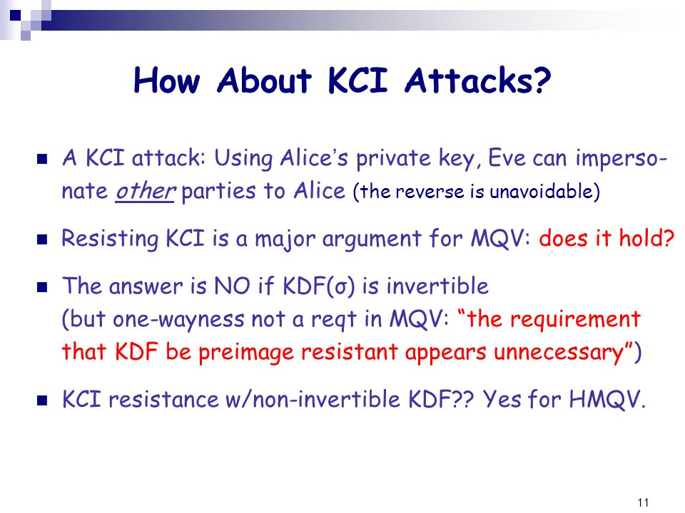 How About KCI Attacks A KCI attack: Using Alice's private key, Eve can imperso- nate other parties to Alice (the reverse is unavoidable)