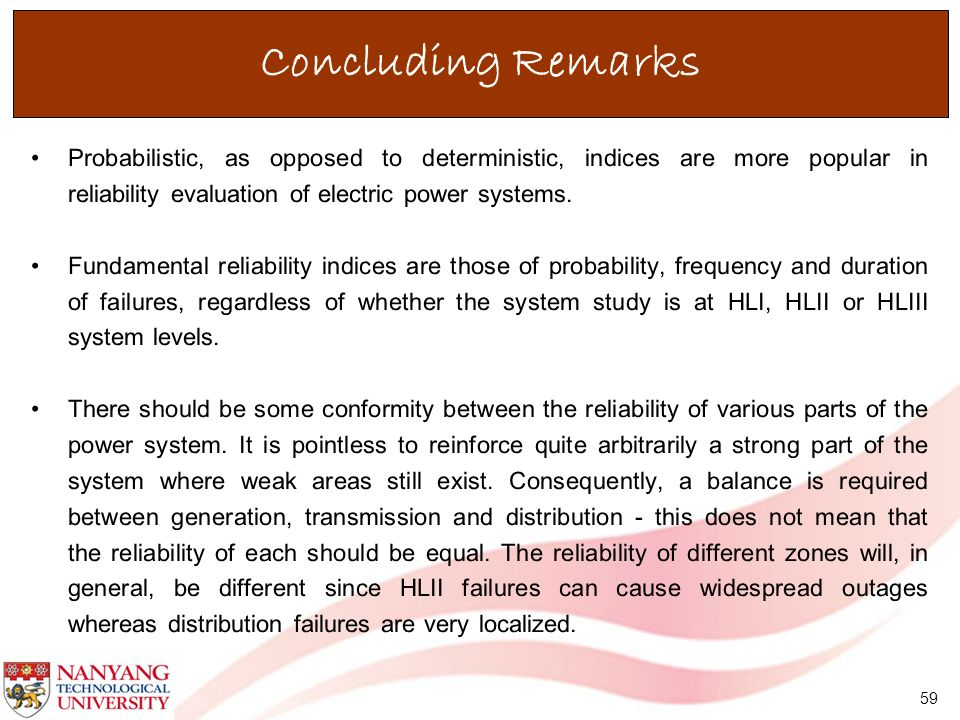 Concluding RemarksProbabilistic, as opposed to deterministic, indices are more popular in reliability evaluation of electric power systems.