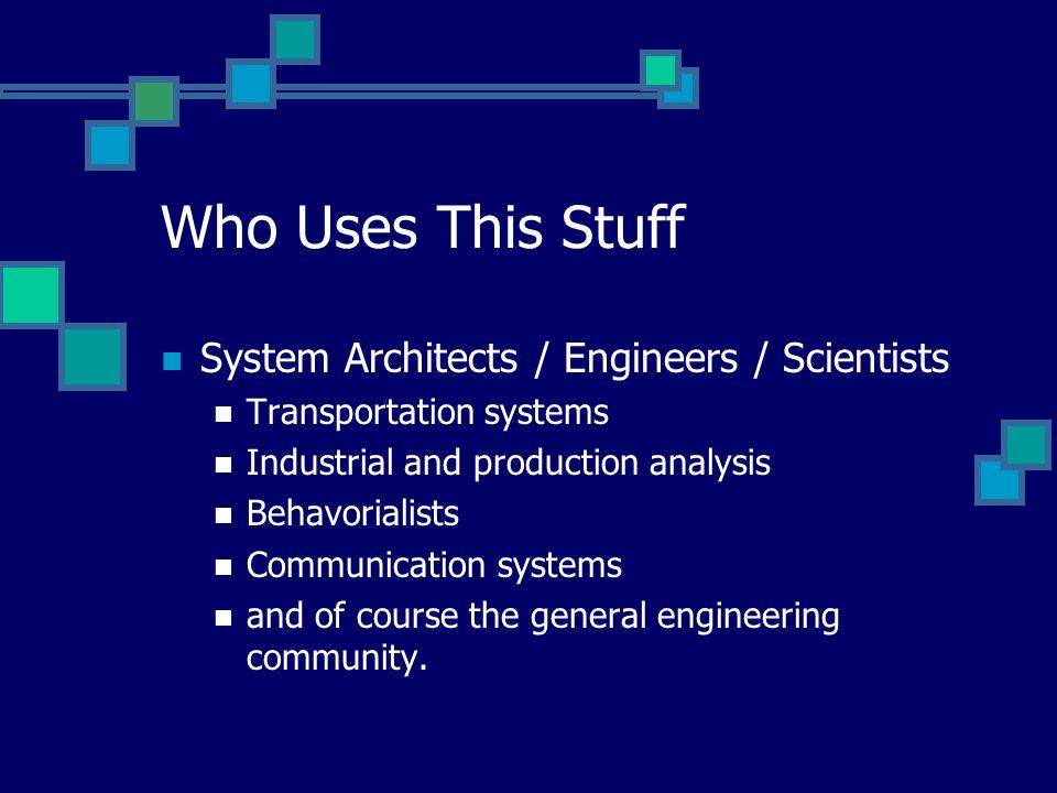 Who Uses This Stuff System Architects / Engineers / Scientists