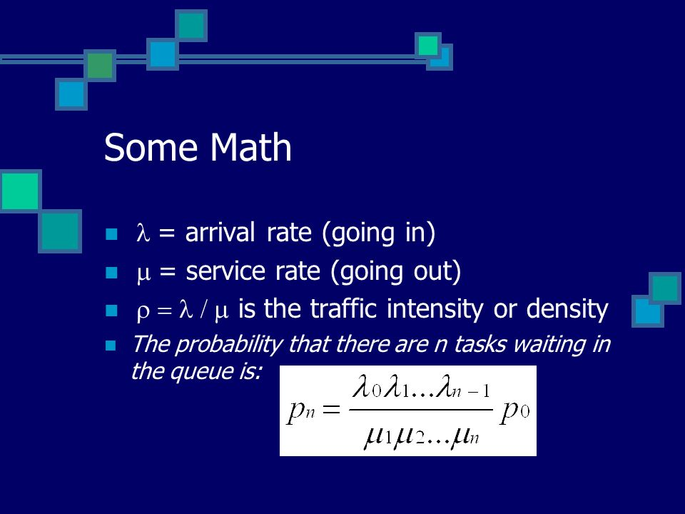 Some Math l = arrival rate (going in) m = service rate (going out)