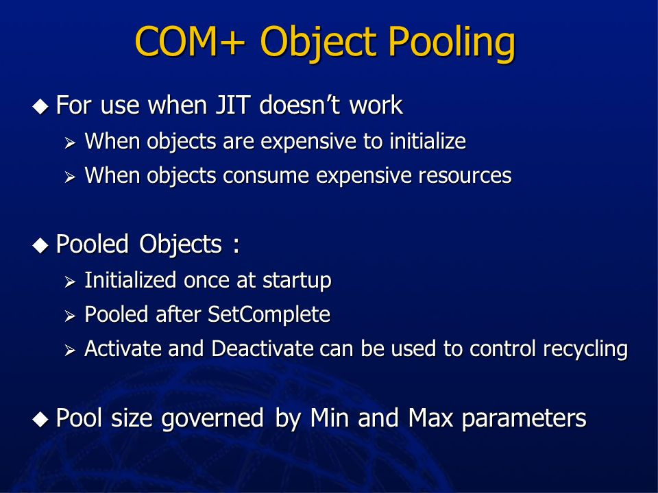 COM+ Object Pooling For use when JIT doesn't work Pooled Objects :