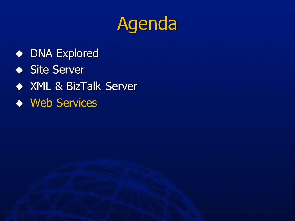 Agenda DNA Explored Site Server XML & BizTalk Server Web Services