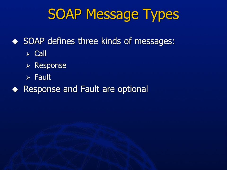 SOAP Message Types SOAP defines three kinds of messages: